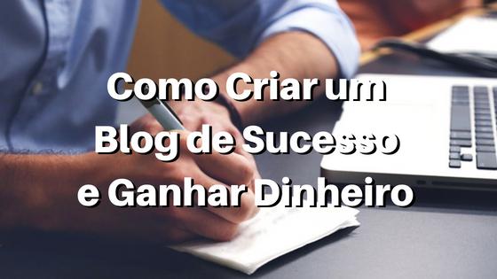 como criar um blog de sucesso e ganhar dinheiro